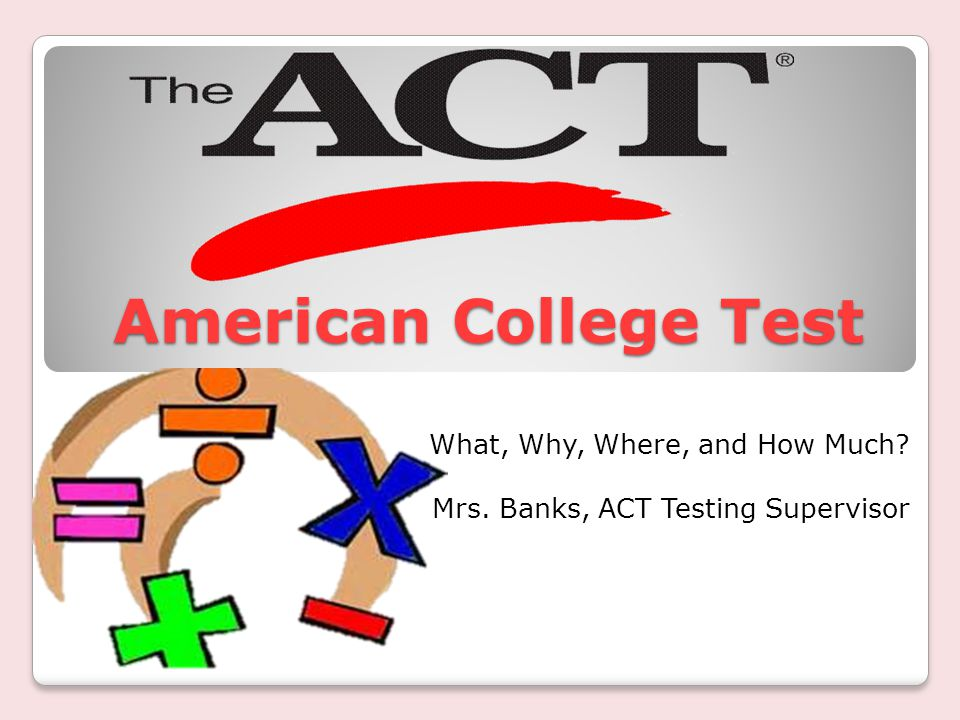 ACT – American College Testing