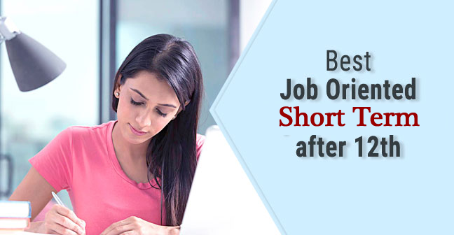 Job Oriented Short Term Courses After 12th